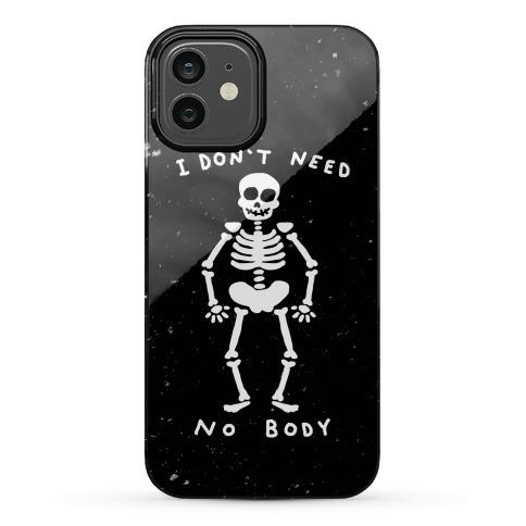 I Don't Need No Body Phone Case