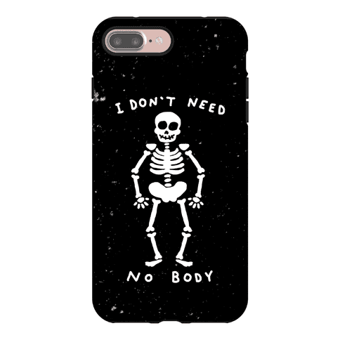 I Don't Need No Body Phone Case