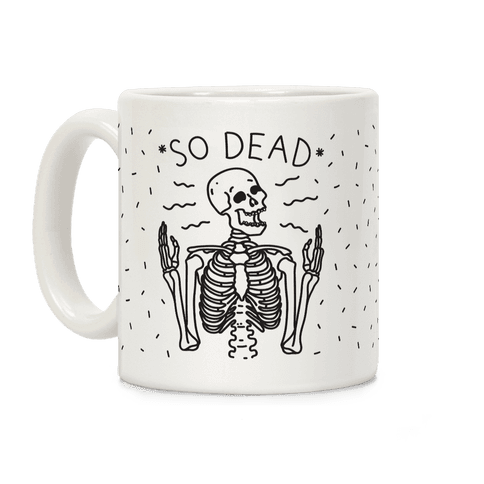 So Dead Skeleton  Coffee Mug