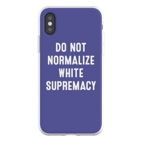 Do Not Normalize White Supremacy Phone Flexi-Case