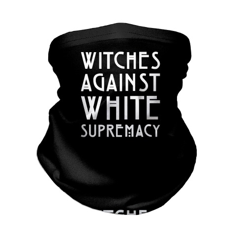Witches Against White Supremacy White Print Neck Gaiter