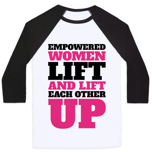 Empowered Women Lift And Lift Each Other Up Feminist Workout Baseball Tee