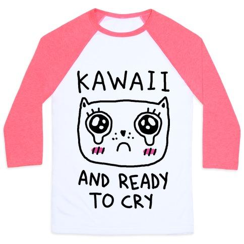 Kawaii And Ready To Cry Baseball Tee