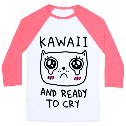 Kawaii And Ready To Cry Baseball Tee