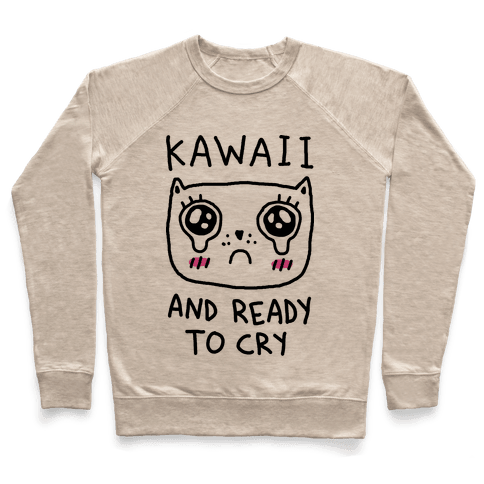 Kawaii And Ready To Cry Pullover