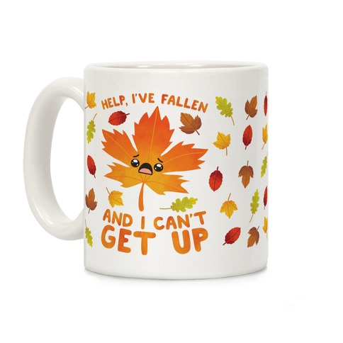 Help, I've Fallen And I Can't Get Up! Coffee Mug