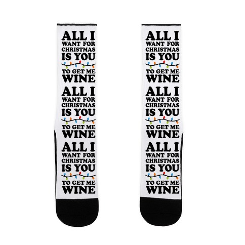 All I Want For Christmas Is You To Get Me Wine Sock