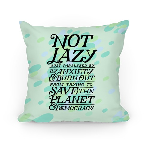 Paralyzed by Anxiety, Burn Out, Saving the Planet & Democracy Pillow