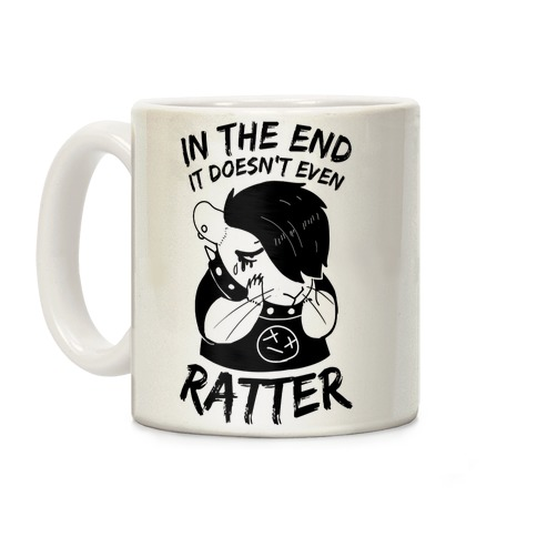 In The End It Doesn't Even Ratter Coffee Mug
