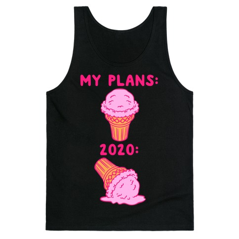 My Plans vs 2020 Ice Cream Tank Top