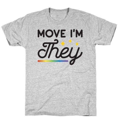 Move I'm They T-Shirt