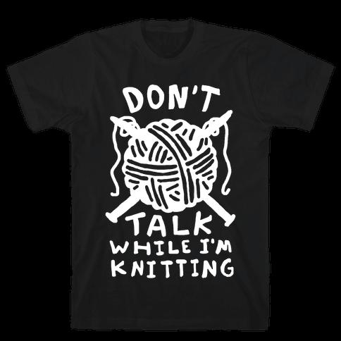 Don't Talk While I'm Knitting Mens T-Shirt