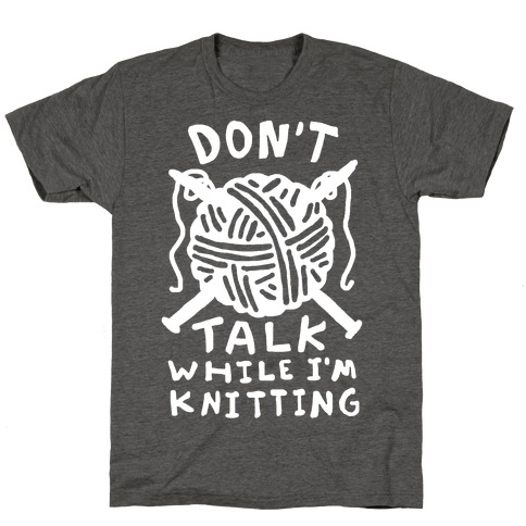 Don't Talk While I'm Knitting T-Shirt