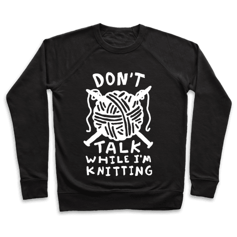 Don't Talk While I'm Knitting Pullover