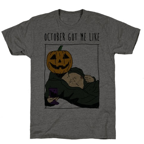 October Got Me Like T-Shirt