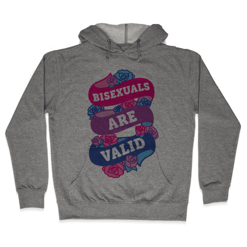 Bisexuals Are Valid Hooded Sweatshirt