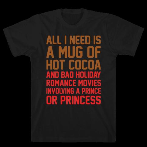 All I Need Is A Mug of Hot Cocoa and Bad Holiday Romance Movies White Print Mens T-Shirt