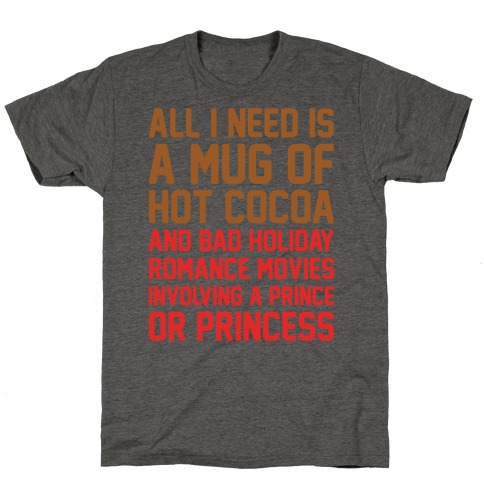 All I Need Is A Mug of Hot Cocoa and Bad Holiday Romance Movies White Print T-Shirt
