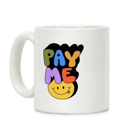 Pay Me Smiley Face Coffee Mug