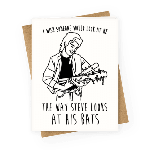 I Wish Someone At Me The Way Steve Looks At His Bats Parody Greeting Card