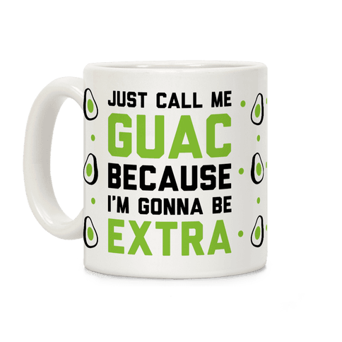 Just Call Me Guac Because I'm Gonna Be Extra Coffee Mug