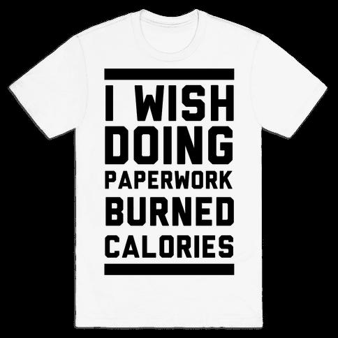 I Wish Doing Paperwork Burned Calories  Mens T-Shirt