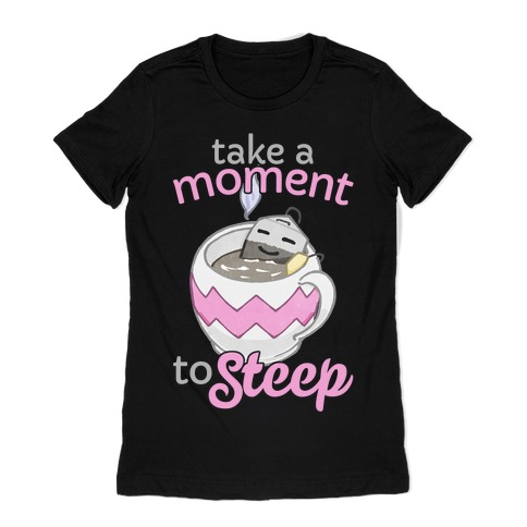 Take A Moment To Steep Womens T-Shirt
