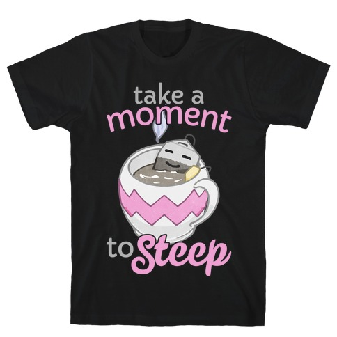 Take A Moment To Steep T-Shirt