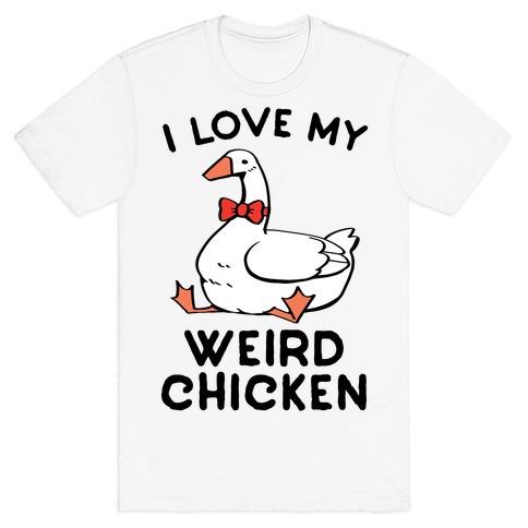 I Love My Weird Chicken T-Shirt