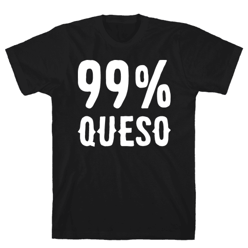 99% Queso Mens T-Shirt