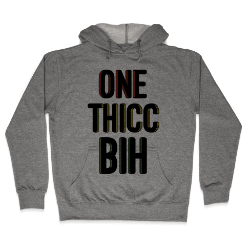 One Thicc Bih  Hooded Sweatshirt
