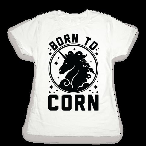 Born to Corn Womens T-Shirt