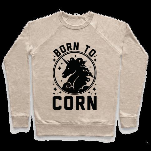 Born to Corn Pullover