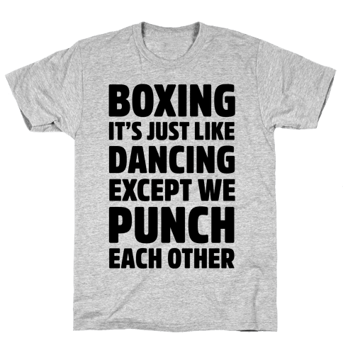 Boxing: It's Just Like Dancing Except We Punch Each Other Mens T-Shirt