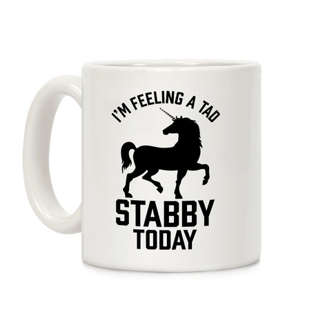 I'm Feeling a Tad Stabby Today Coffee Mug