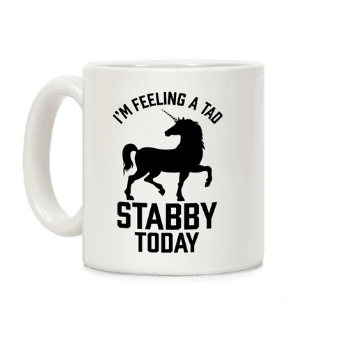 I'm Feeling a Tad Stabby Today Coffee Mug