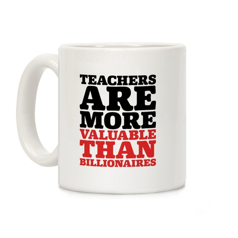 Teachers Are More Valuable Than Billionaires Coffee Mug