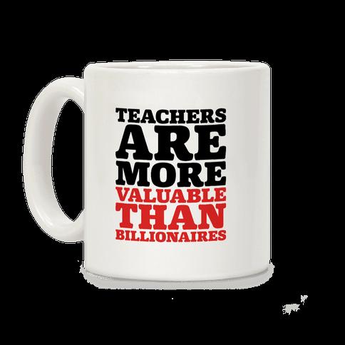 Teachers Are More Valuable Than Billionaires Coffee Mug