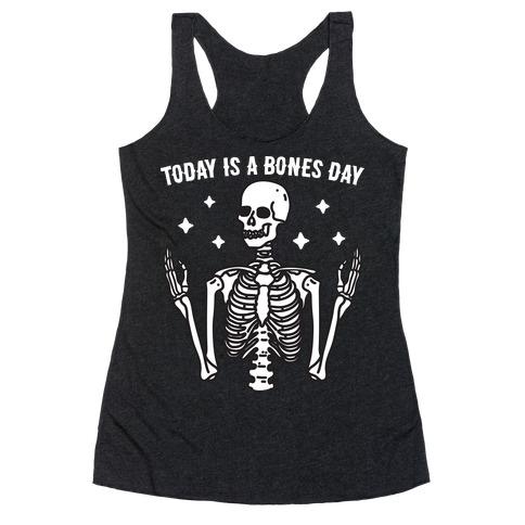 Today Is A Bones Day Skeleton Racerback Tank Top
