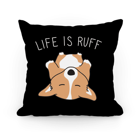 Life Is Ruff Corgi Pillow