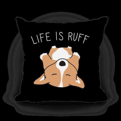 Life Is Ruff Corgi Pillow
