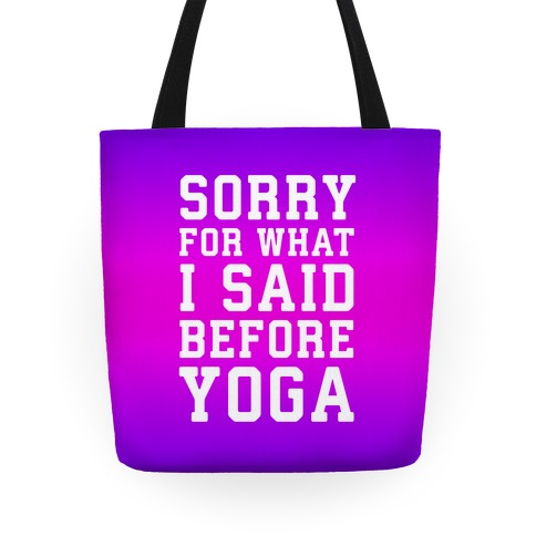 Sorry For What I Said Before Yoga Tote