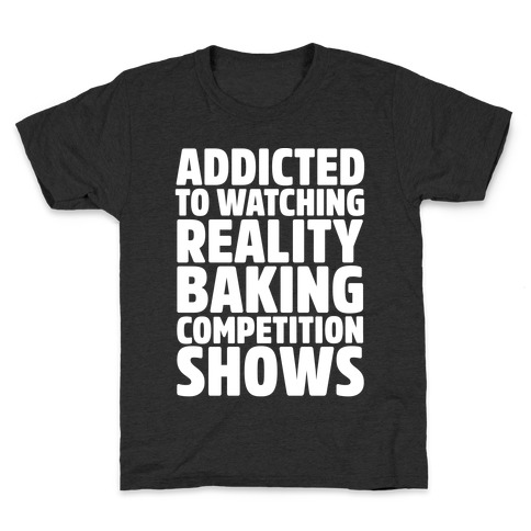 Addicted To Watching Reality Baking Competition Shows White Print Kids T-Shirt