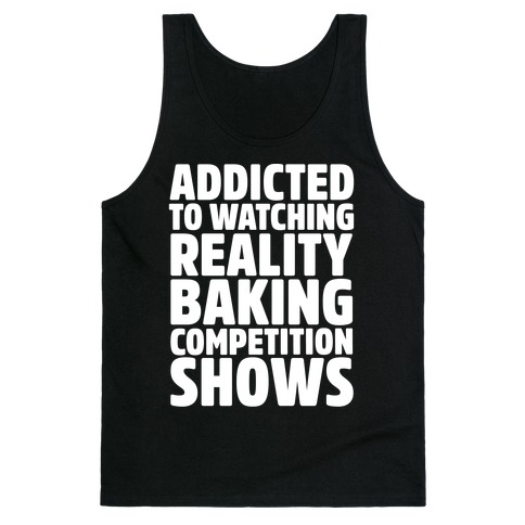 Addicted To Watching Reality Baking Competition Shows White Print Tank Top