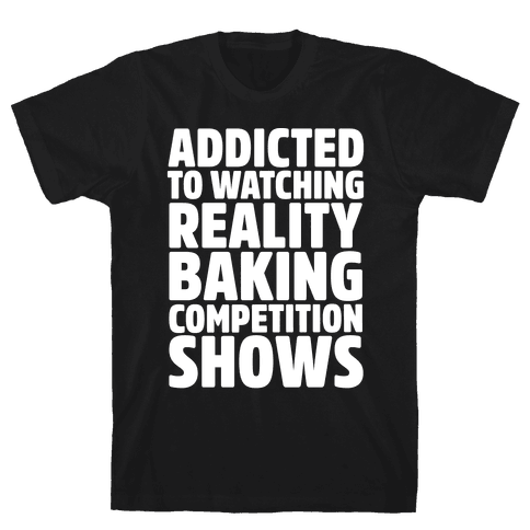 Addicted To Watching Reality Baking Competition Shows White Print Mens T-Shirt