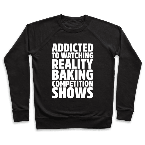 Addicted To Watching Reality Baking Competition Shows White Print Pullover
