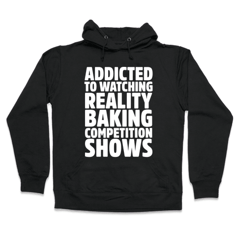 Addicted To Watching Reality Baking Competition Shows White Print Hooded Sweatshirt