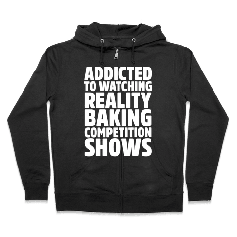 Addicted To Watching Reality Baking Competition Shows White Print Zip Hoodie