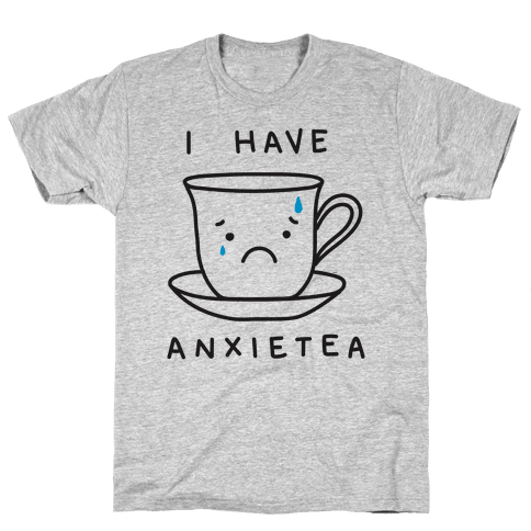 I Have Anxietea Mens T-Shirt