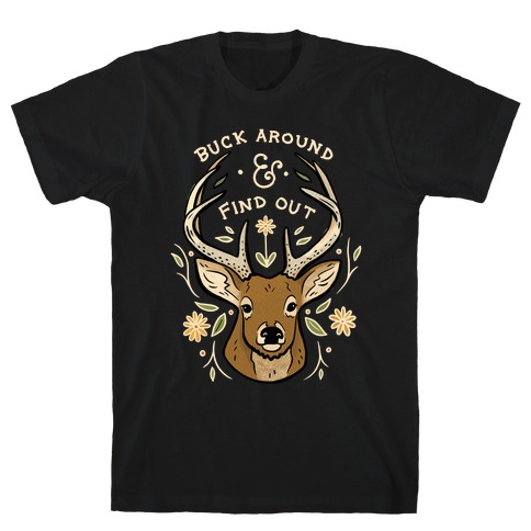 Buck Around And Find Out Deer T-Shirt